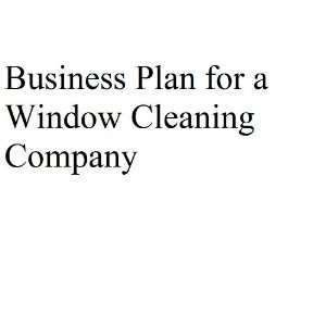 Business Plan for a Window Cleaning Company (Professional