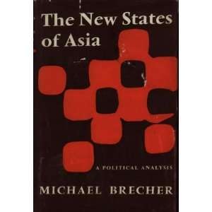 The new states of Asia; A political analysis Michael Brecher Books