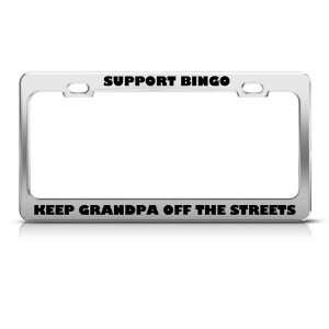 Support Bingo Keep Grandpa Streets Humor Funny Metal license plate
