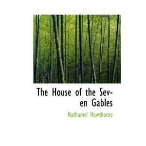 House of the Seven Gables (9780554024097) Nathaniel Hawthorne Books