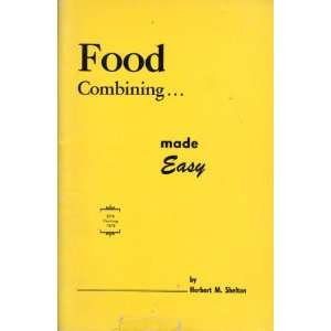 Food Combining Made Easy: Herbert M. Shelton: Books