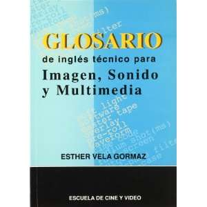 Glosario de Ingles Tecnico Para Imagen, Sonido (Spanish