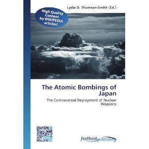 The Atomic Bombings of Japan The Controversial Deployment of Nuclear