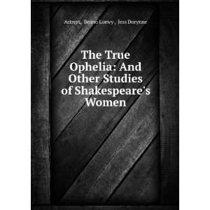 of Shakespeares Women: Benno Loewy , Jess Dorynne Actress: Books