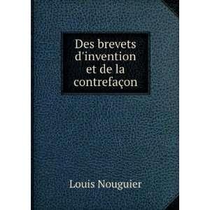 Des brevets dinvention et de la contrefaçon Louis