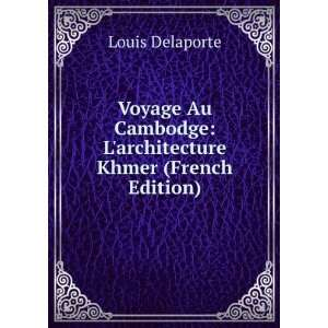 Voyage Au Cambodge Larchitecture Khmer (French Edition