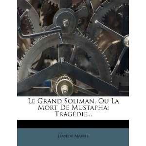 Le Grand Soliman, Ou La Mort De Mustapha: Tragédie (French Edition