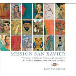Mission San Xavier: A Story of Saints and Angels, Art and