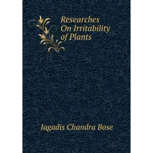 Researches On Irritability of Plants: Jagadis Chandra Bose: