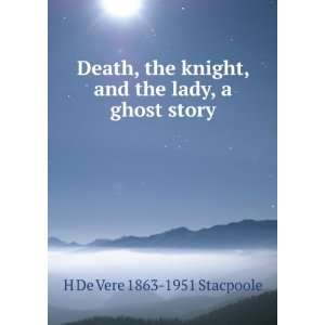 Death, the knight, and the lady, a ghost story: H De Vere