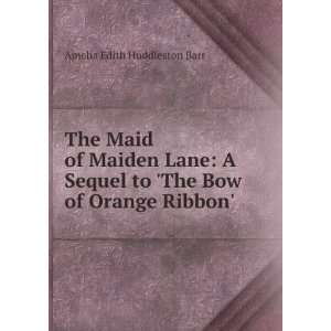 to The Bow of Orange Ribbon Amelia Edith Huddleston Barr: Books