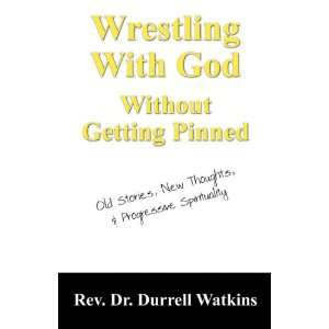 Wrestling With God Without Getting Pinned Old Stories, New Thoughts