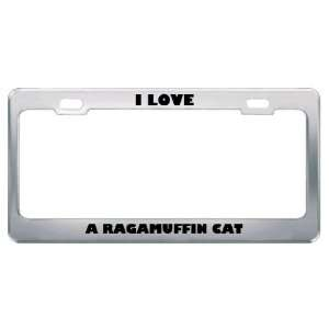 I Love A Ragamuffin Cat Animals Pets Metal License Plate