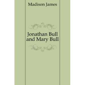 Jonathan Bull and Mary Bull: Madison James: Books