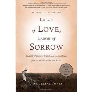 Labor of Love, Labor of Sorrow Black Women , Work, and