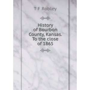 History of Bourbon County, Kansas. To the close of 1865 T