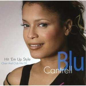 Hit Em Up Style Chart And Club Hits Of Blu Cantrell