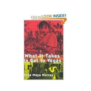 What It Takes To Get To Vegas: Yxta Maya Murray: Books