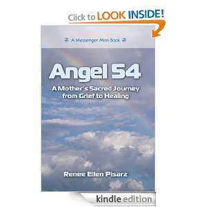 Angel 54 A Mothers Sacred Journey from Grief to Healing: Renee Ellen