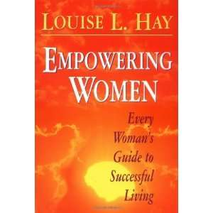 Empowering Women Every Womans Guide to Successful Living