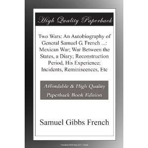 Two Wars An Autobiography of General Samuel G. French  Mexican