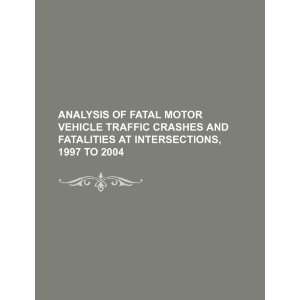 of fatal motor vehicle traffic crashes and fatalities at intersections