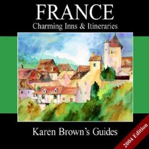 Karen Browns Frances Charming Inns & Itineraries: 2004