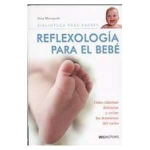 Reflexologia Para El Bebe/ Reflexology For The Baby: Como