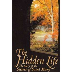 The Hidden Life of the Sisters of Saint Mary St. Marys