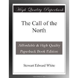The Call of the North Stewart Edward White Books