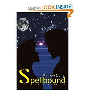 Spellbound The Ascension (9780595258352) Mathew Curry