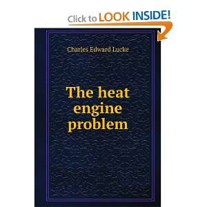 The heat engine problem: Charles Edward Lucke: Books