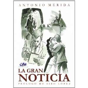 la gran noticia (9788496226999): ANTONIO MERIDA: Books