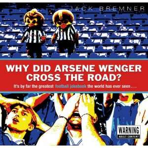 Why Did Arsene Wenger Cross the Road?: By Far The Greatest Football