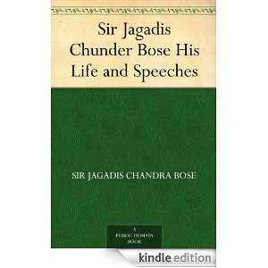 Jagadis Chunder Bose His Life and Speeches: Sir Jagadis Chandra Bose