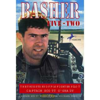 Basher Five Two: The True Story of F 16 Fighter Pilot Captain Scott O