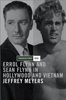Inherited Risk: Errol Flynn and Sean Flynn in Hollywood and Vietnam