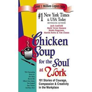 Chicken Soup for the Soul at Work 101 Stories of Courage